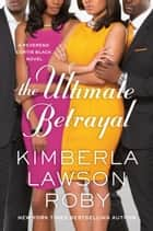 The Ultimate Betrayal ebook by Kimberla Lawson Roby