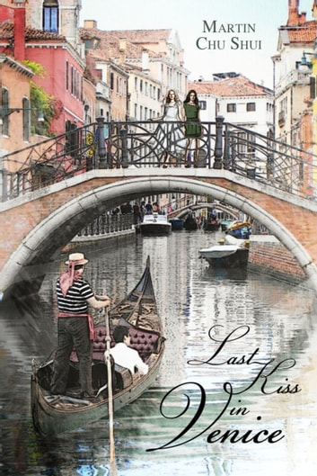 Last Kiss in Venice: Eternal Love (part 1) ebook by Martin Chu Shui
