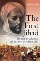First Jihad - Khartoum, and the Dawn of Militant Islam ebook by Daniel Allen Butler