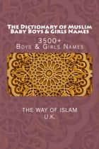The Dictionary of Muslim Baby Boys & Girls Names ebook by The Way of Islam, UK