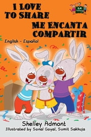 I Love to Share Me Encanta Compartir - English Spanish Bilingual Collection ebook by Shelley Admont,S.A. Publishing