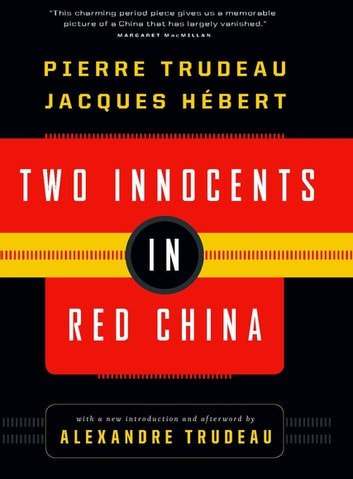 Two Innocents in Red China ebook by Pierre Elliot Trudeau,Jacques Hebert