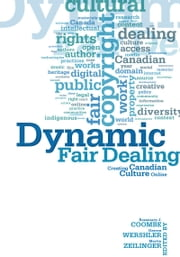 Dynamic Fair Dealing - Creating Canadian Culture Online ebook by Rosemary Coombe,Darren  Wershler,Martin Zeilinger