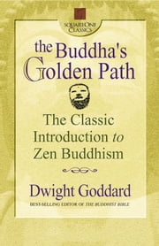 The Buddha's Golden Path - The Classic Introduction to Zen Buddhism ebook by Dwight Goddard