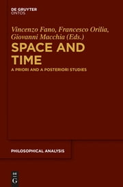 Space and Time - A Priori and A Posteriori Studies ebook by Vincenzo Fano,Francesco Orilia,Giovanni Macchia