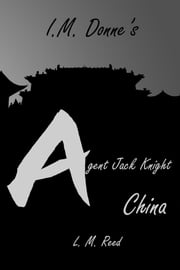 Agent Jack Knight: China ebook by L. M. Reed