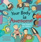 Your Body is Awesome - Body Respect for Children ebook by Sigrun Danielsdottir, Bjork Bjarkadottir