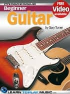 Guitar Lessons for Beginners ebook by LearnToPlayMusic.com,Gary Turner