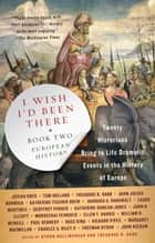 I Wish I'd Been There (R) - Book Two: European History ebook by Byron Hollinshead, Theodore K. Rabb