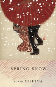Spring Snow - The Sea of Fertility, 1 ebook by Yukio Mishima