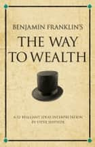 Benjamin Franklin's The Way to Wealth ebook by Steve Shipside