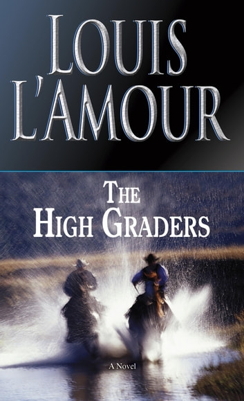 The High Graders - A Novel eBook by Louis L'Amour
