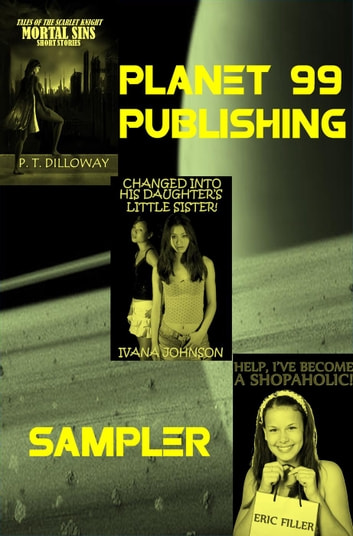 Planet 99 Publishing Sampler: 3 Books In 1! ebook by Eric Filler,P.T. Dilloway,Ivana Johnson