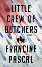 Little Crew of Butchers - A Novel ebook by