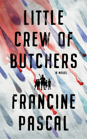 Little Crew of Butchers - A Novel ebook by Francine Pascal