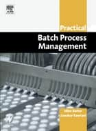 Practical Batch Process Management ebook by Mike Barker,Jawahar Rawtani