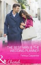 The Best Man and The Wedding Planner (Mills & Boon Cherish) (The Vineyards of Calanetti, Book 6) ebook by Teresa Carpenter