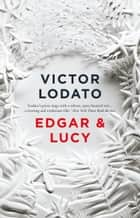 Edgar and Lucy ebook by Victor Lodato