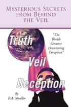 Mysterious Secrets from Behind the Veil ebook by R.A. Mueller