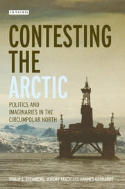 Contesting the Arctic - Politics and Imaginaries in the Circumpolar North ebook by Philip E. Steinberg,Jeremy Tasch