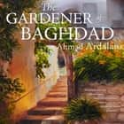 Gardener of Baghdad, The audiobook by Ahmad Ardalan