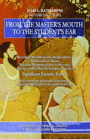 From the master's mouth to the student's ear: Revealing Metaphysical Correspondence - a Modern Greek Mystic, Nikolaos Margioris and his student Ilias Katsiampas. Significant Esoteric Essays. ebook by Ilias Katsiampas