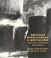 British Industrial Capitalism Since The Industrial Revolution ebook by Roger Lloyd-Jones,Merv Lewis