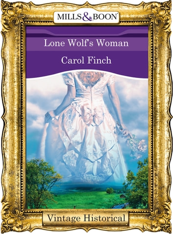 Lone Wolf's Woman (Mills & Boon Historical) ebook by Carol Finch