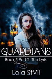 Guardians: The Lyris (The Guardians Series, Book 5 Part 2) - Guardians, #5 ebook by Lola StVil