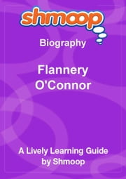Shmoop Biography Guide: Flannery O'Connor ebook by Shmoop