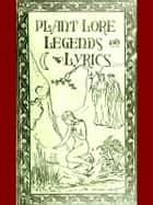 Plant Lore, Legends, and Lyrics - Embracing the Myths, Traditions, Superstitions, and Folk-Lore of the Plant Kingdom ebook by Richard Folkard
