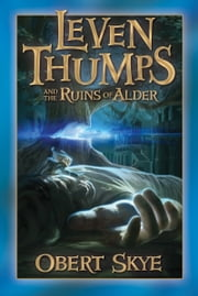 Leven Thumps and Ruins of Alder ebook by Obert Skye