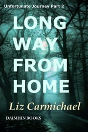 Long Way From Home: Unfortunate Journey Part 2 ebook by Liz Carmichael