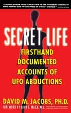 Secret Life - Firsthand, Documented Accounts of Ufo Abductions ebook by David M. Jacobs