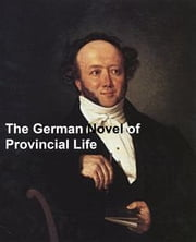 The German Novel of Provincial Life: Auerbach, Gotthelf, Reuter, Stifter, and Riehl ebook by Berthold Auerbach, Kuno Francke