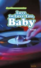 Love to Love You, Baby - Roman ebook by Jan Stressenreuter