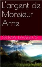 L'argent de Monsieur Arne eBook by Selma Lagerlöf