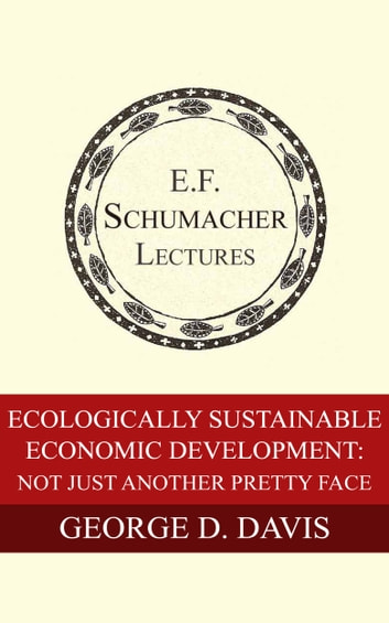 Ecologically Sustainable Economic Development: Not Just Another Pretty Face ebook by George D. Davis,Hildegarde Hannum