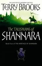 The Talismans Of Shannara - The Heritage of Shannara, book 4 ebook by Terry Brooks