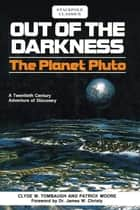 Out of the Darkness - The Planet Pluto ebook by Clyde W. Tombaugh, Patrick Moore, Dr. James W. Christy