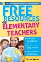 Free Resources for Elementary Teachers ebook by Colleen Kessler