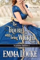 The Trouble with Being Wicked ebook by Emma Locke