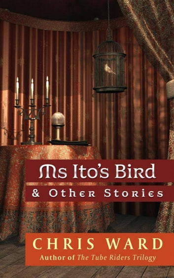 Ms Ito's Bird & Other Stories ebook by Chris Ward