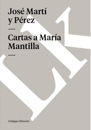 Cartas a María Mantilla ebook by José Martí y Pérez