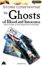 The Ghosts of Blood and Innocence ebook by Storm Constantine