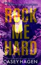 Rock Me Hard ebook by Casey Hagen