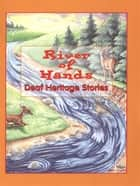 River of Hands - Deaf Heritage Stories ebook by Jason Brace, Kayla Bradford, Canadian Cultural Society of the Deaf,...