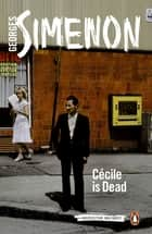 Cécile Is Dead ebook by Georges Simenon, Anthea Bell