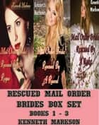 Rescued Mail Order Brides Box Set - Books 1-3: A Historical Mail Order Bride Western Victorian Romance Collection ebook by KENNETH MARKSON