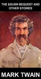 The $30,000 Bequest and Other Stories [con Glosario en Español] ebook by Mark Twain,Eternity Ebooks
